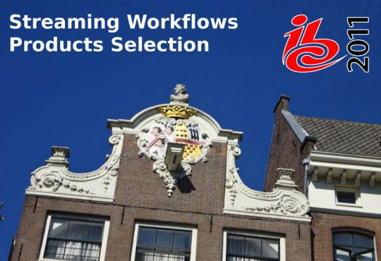 What to see @ IBC 2011 : a selection of products for Streaming Workflows