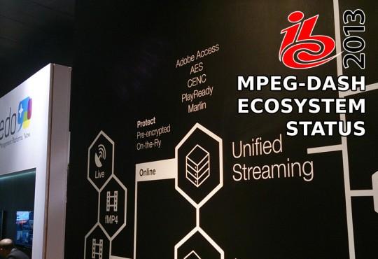 [IBC 2013 Report] MPEG-DASH Ecosystem Status
